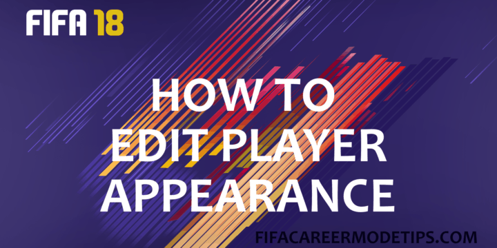 How to Edit Player Appearance in Career Mode on FIFA 18