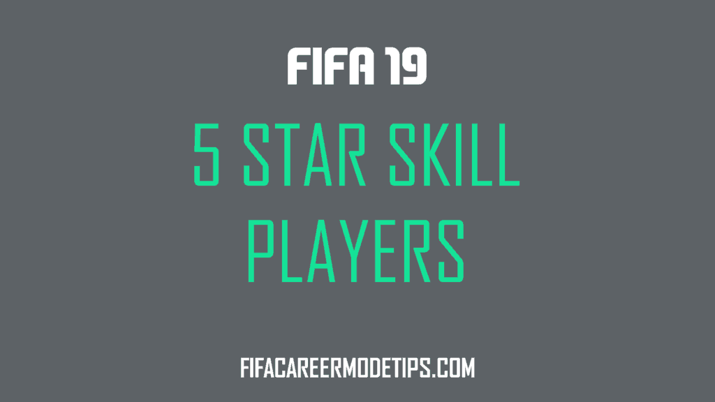 Five Star Skill Players in FIFA 19