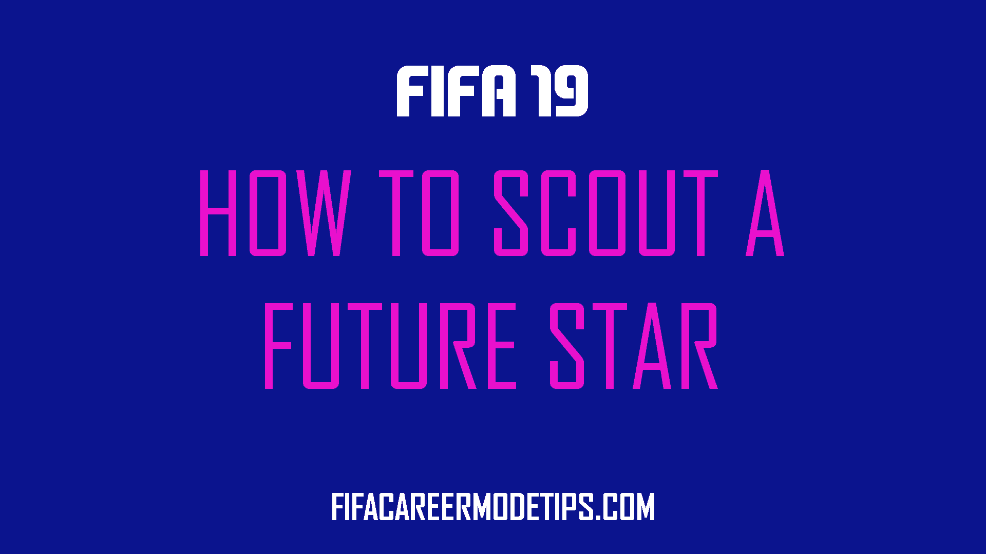 Scout a Future Star in FIFA 19 - A How-to Guide - FIFA Career Mode Tips