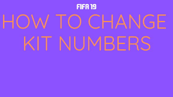 How to Change Kit Numbers in FIFA 19